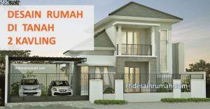 Desain Rumah Mewah Minimalis 2 Lantai di Tanah 2 Kavling